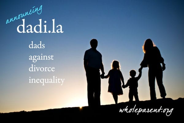 I Am a Dad's Rights Advocate: DADI (Dads Against Divorce Inequality)